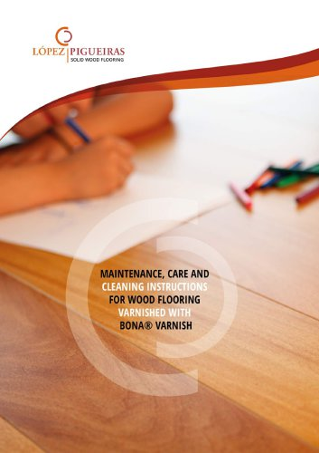 MAINTENANCE, CARE AND CLEANING INSTRUCTIONS FOR WOOD FLOORING VARNISHED WITH BONA VARNISH